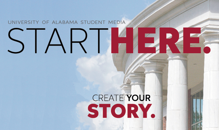 The University of Alabama Student Media: Start Here. Create Your Story.